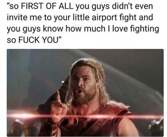"memes - Text - ""so FIRST OF ALL you guys didn't even invite me to your little airport fight and you guys know how much I love fighting so FUCK YOU"""