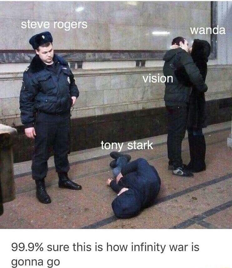 memes - Police - steve rogers wanda vision tony stark 99.9% sure this is how infinity war is gonna go
