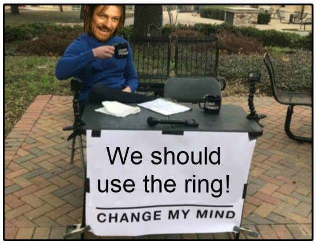 lotr meme - Photo caption - We should use the ring! CHANGE MY MIND