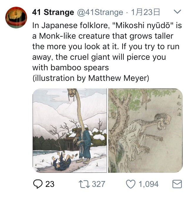 """Text - 41 Strange @41Strange 1A23H Japanese folklore, """"Mikoshi nyūdo"""" is a Monk-like creature that grows taller the more you look at it. If you try to run away, the cruel giant will pierce you with bamboo spears (illustration by Matthew Meyer) t1327 23 1,094"""