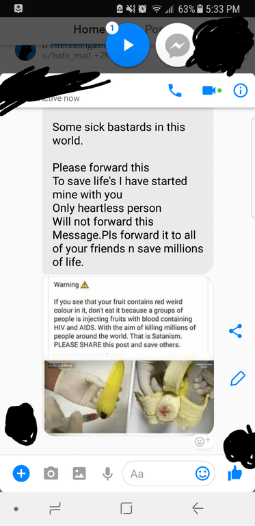 Text - 63%5:33 PM Home 1 Po 1 Terestngasit u/hate mail 2h tive now Some sick bastards in this world Please forward this To save life's I have started mine with you Only heartless person Will not forward this Message.Pls forward it to all of your friends n save millions of life. Warning A If you see that your fruit contains red weird colour in it, don't eat it because a groups of people is injecting fruits with blood containing HIV and AIDS. With the aim of killing millions of people around the w