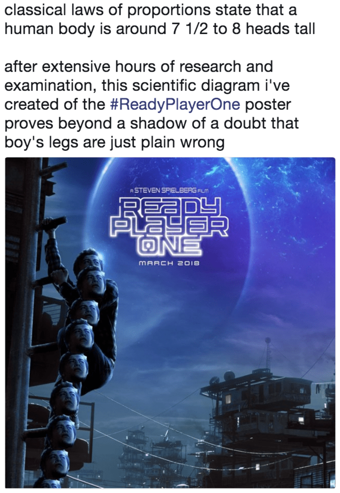 classical laws of proportions state that a human body is around 7 1/2 to 8 heads tall after extensive hours of research and examination, this scientific diagram i've created of the #ReadyPlayerOne poster proves beyond a shadow of a doubt that boy's legs are just plain wrong ASTEVEN SPIELBERG FLM READY PLAYE ONE MARCH 2018