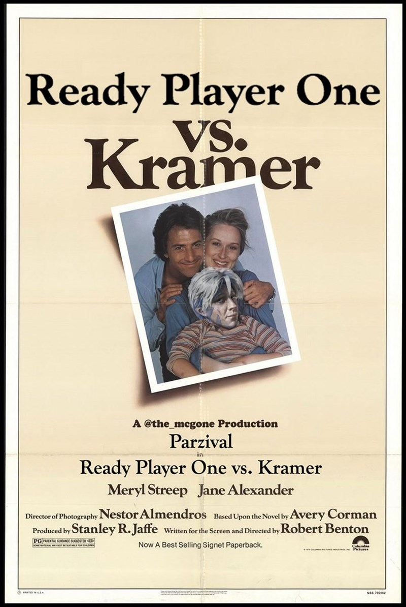 Text - Ready Player One VS. Kramer A @the_mcgone Production Parzival in Ready Player One vs. Kramer Meryl Streep Jane Alexander Director of Photography Nestor Almendros Based Upon the Novel by Avery Corman Written for the Screen and Directed by Robert Benton Produced by Stanley R.Jaffe PG PANENTAL GUIDANCE SUGGESTED Now A Best Selling Signet Paperback