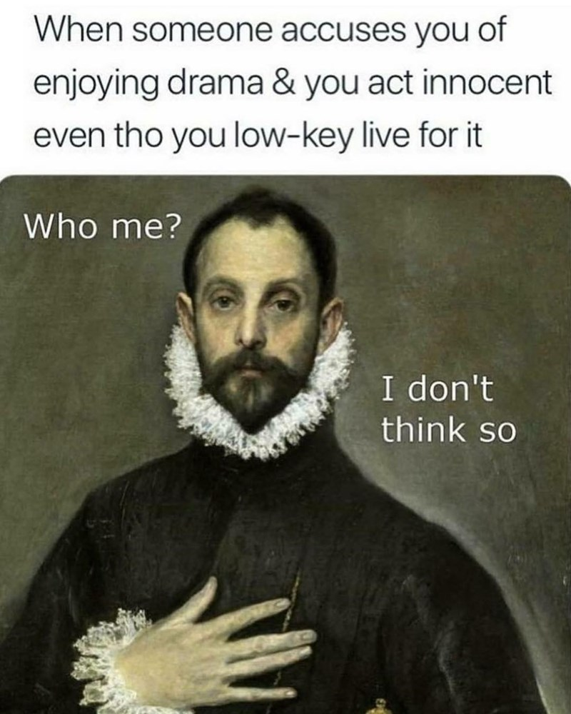 Funny meme about loving drama.