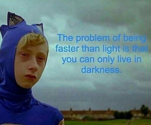 Sky - The problem of bein faster than light is that you can only live in darkness. Septil