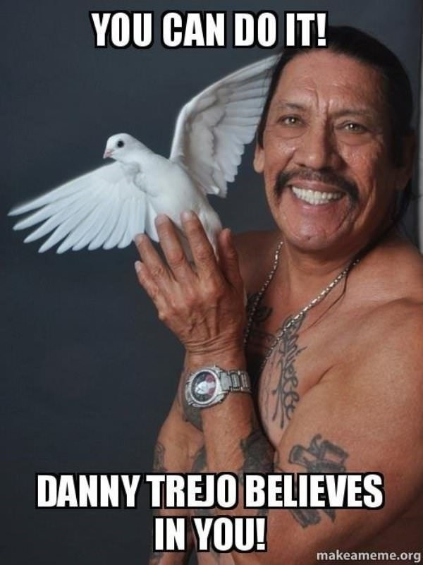 Photo caption - YOU CAN DO IT! DANNY TREJO BELIEVES IN YOU! makeameme.org