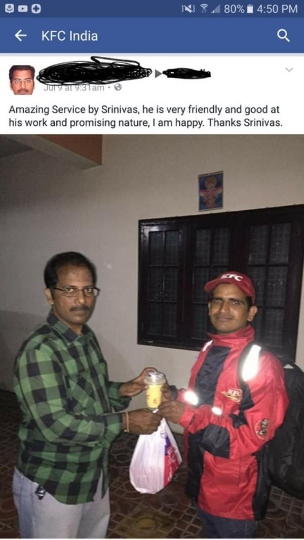 80% 4:50 PM KFC India Jul 9 at 9:31am Amazing Service by Srinivas, he is very friendly and good at his work and promising nature, I am happy. Thanks Srinivas.