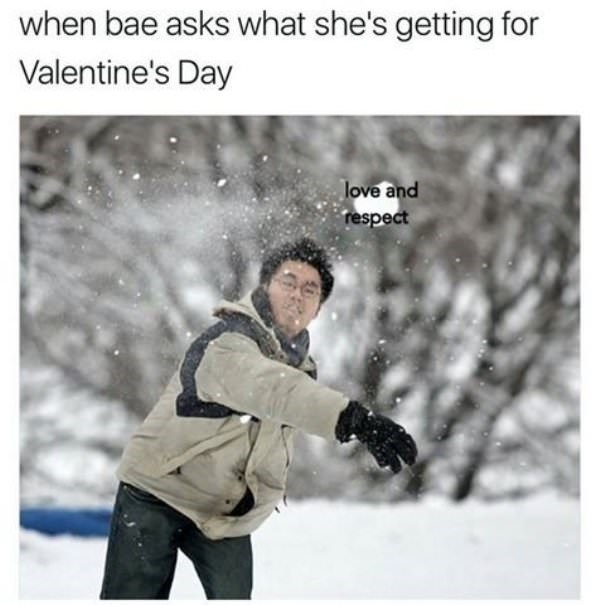Snow - when bae asks what she's getting for Valentine's Day love and respect