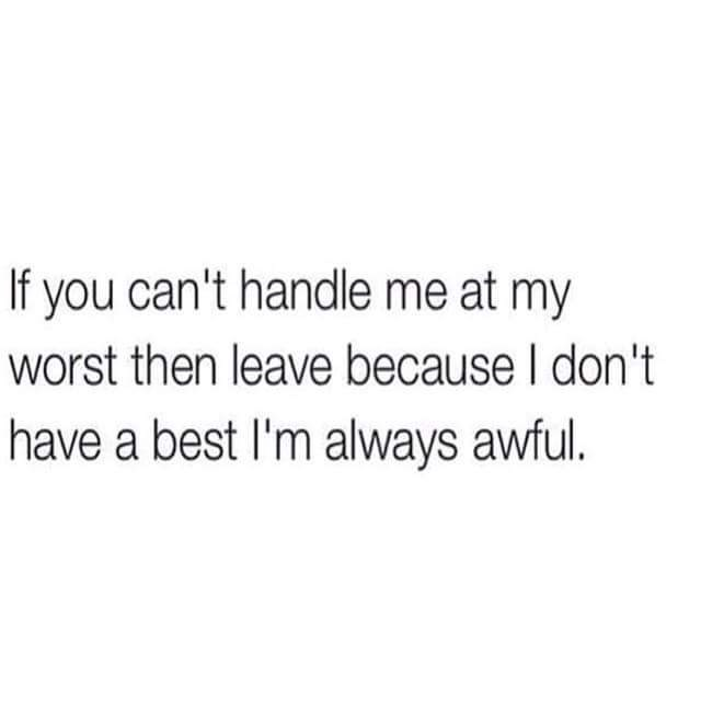Text - If you can't handle me at my worst then leave because I don't have a best I'm always awful.