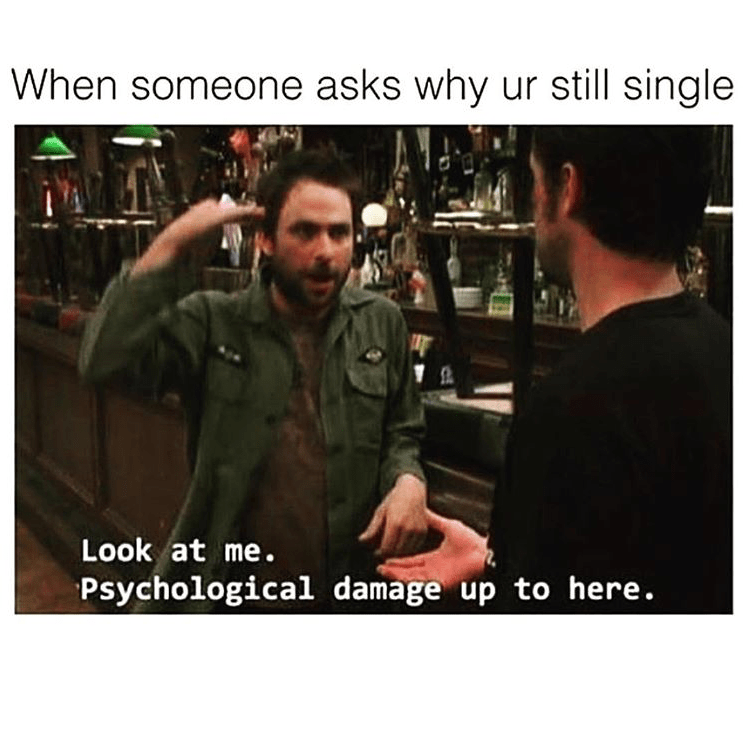 meme - When someone asks why ur still single Look at me. Psychological damage up to here.