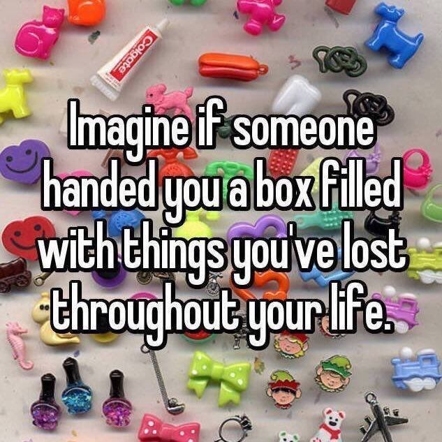Font - magine if someone handed you a box filed with things you ve lost throughout your life. Colgate