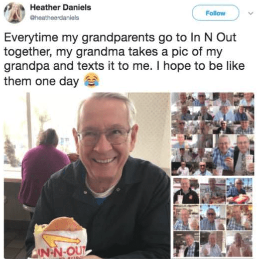 Food - Heather Daniels Follow @heatheerdaniels Everytime my grandparents go to In N Out together, my grandma takes a pic of my grandpa and texts it to me. I hope to be like them one day IN-N-OUT