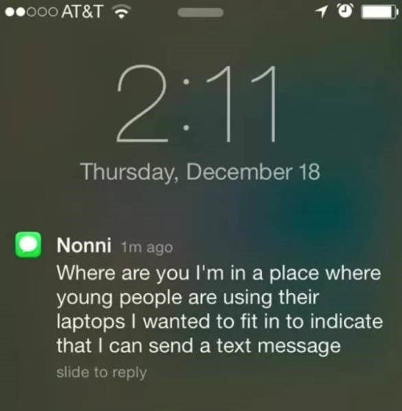 Text - o00 AT&T 10 2:11 Thursday, December 18 Nonni 1m ago Where are you I'm in a place where young people are using their laptops I wanted to fit in to indicate that I can send a text message slide to reply