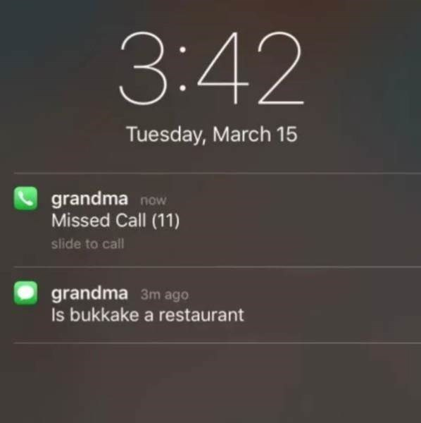 Text - 3:42 Tuesday, March 15 grandma now Missed Call (11) slide to call grandma 3m ago Is bukkake a restaurant