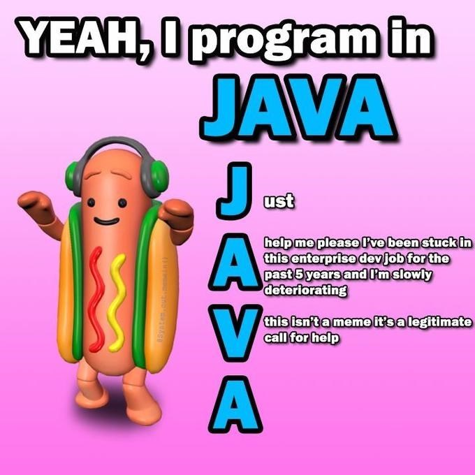 Cartoon - YEAH,I program in JAVA J ust help me please Pebeenstuck in this enterprise devjob for the past 5 years and Imslowly deteriorating this isn'ta meme it's alegitimate call for help AVA Yate eutpesin