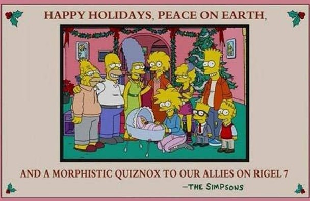 Cartoon - HAPPY HOLIDAYS, PEACE ON EARTH, AND A MORPHISTIC QUIZNOX TO OUR ALLIES ON RIGEL 7 -THE SIMPSONS
