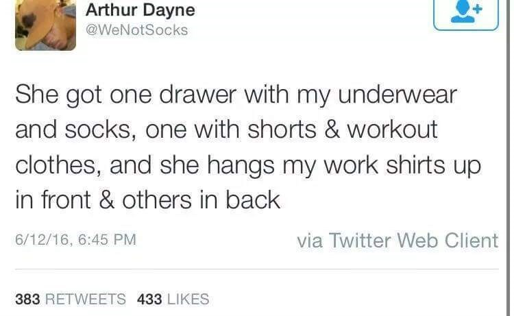 Text - Arthur Dayne @WeNotSocks She got one drawer with my underwear and socks, one with shorts & workout clothes, and she hangs my work shirts up in front & others in back via Twitter Web Client 6/12/16, 6:45 PM 383 RETWEETS 433 LIKES