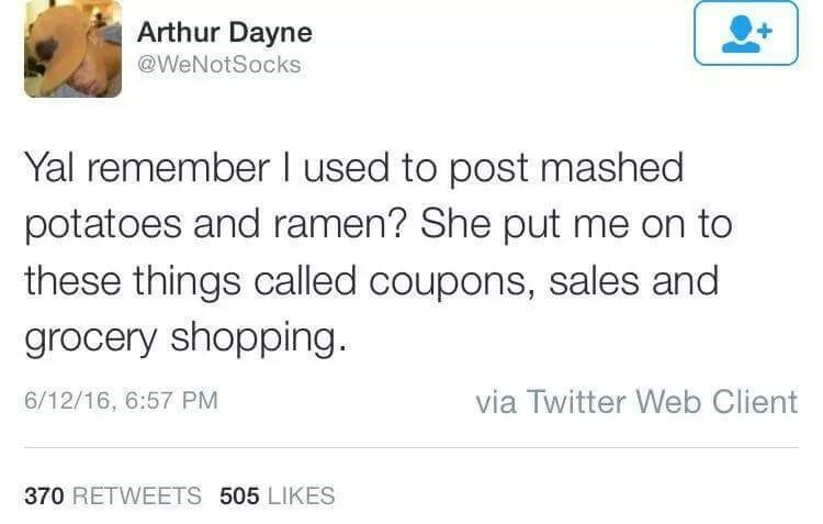 Text - Arthur Dayne @WeNotSocks Yal remember used to post mashed potatoes and ramen? She put me on to these things called coupons, sales and grocery shopping via Twitter Web Client 6/12/16, 6:57 PM 370 RETWEETS 505 LIKES