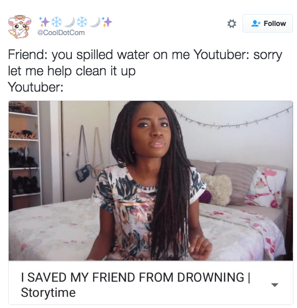 Hair - Follow @CoolDotCom Friend: you spilled water on me Youtuber: sorry let me help clean it up Youtuber: I SAVED MY FRIEND FROM DROWNING | Storytime