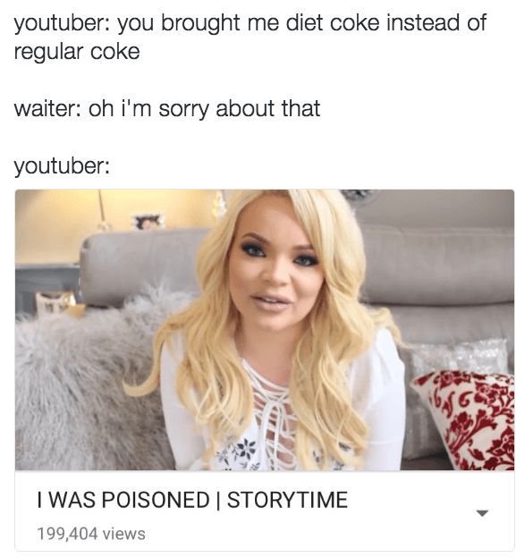 Hair - youtuber: you brought me diet coke instead of regular coke waiter: oh i'm sorry about that youtuber: I WAS POISONED | STORYTIME 199,404 views