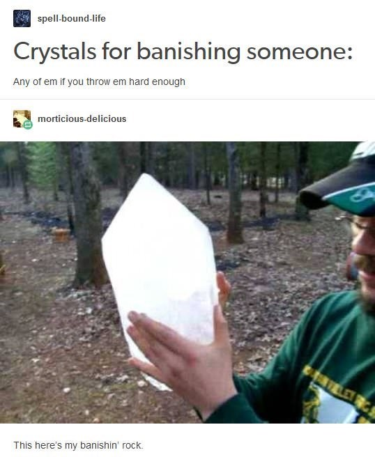 funny tumblr - Adaptation - spell-bound-life Crystals for banishing someone: Any of em if you throw em hard enough morticious-delicious LEY This here's my banishin' rock.