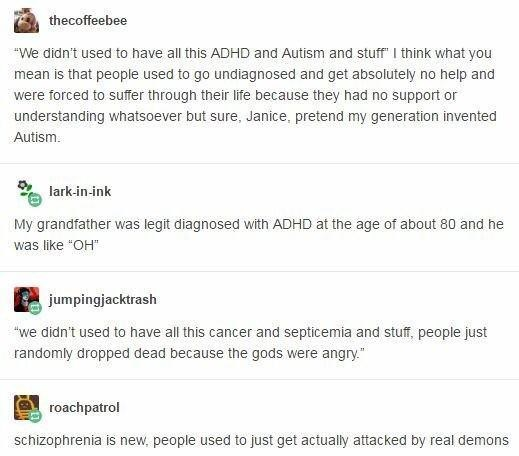 tumblr dialogue about how ADHD and autism aren't new diseases, it's just they would go undiagnosed