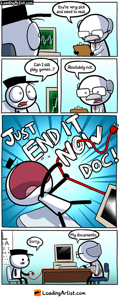 webcomic - Cartoon - LoadingArtist.com You're very sick and need to rest Can I still Absolutely not. play games.? JUST ON ENDIT DoC! My documents A D I NG A RTI Sorry T+ LoadingArtist.com