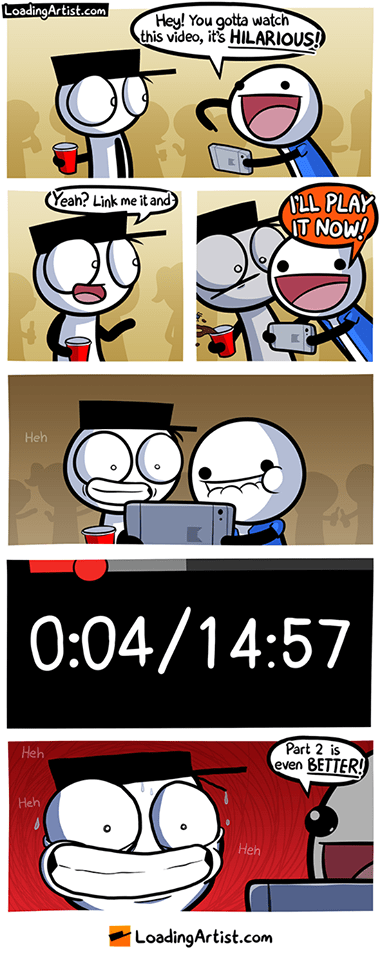 webcomic - Cartoon - LoadingArtist.com Hey! You gotta watch this video, its HILARIOUS! (Yeah? Link me it and T NOW! Heh 0:04/14:57 Part 2 is Heb BETTER! even Heh Heh LoadingArtist.com