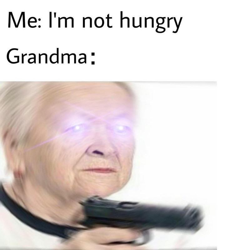 Funny meme about grandmas wanting to feed you.