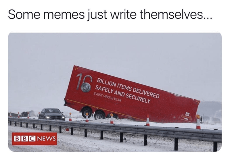 Transport - Some memes just write themselves... 10 BILLION ITEMS DELIVERED SAFELY AND SECURELY EVERY SINGLE YEAR BBC NEWS