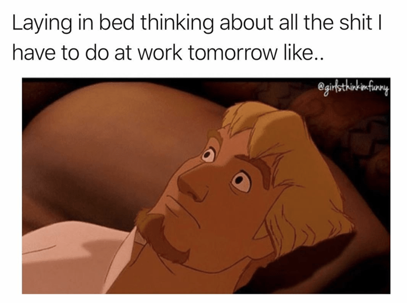 Cartoon - Laying in bed thinking about all the shit I have to do at work tomorrow like.. itsthiotinfuwry