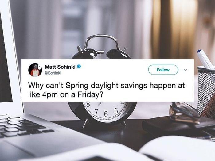 Product - Matt Sohinki Follow @Sohinki Why can't Spring daylight savings happen at like 4pm on a Friday? 7 6 5
