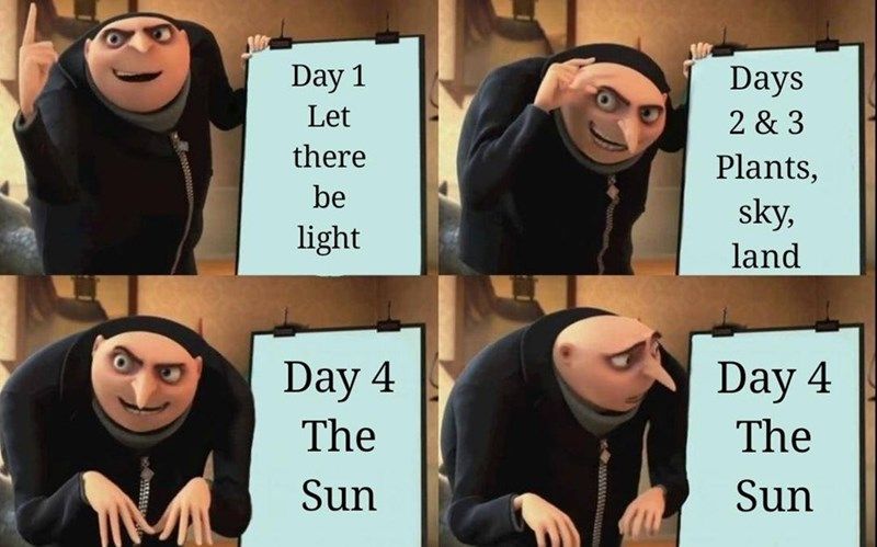 gru meme - Facial expression - Day 1 Days Let 2 & 3 there Plants, be sky, light land Day 4 Day 4 The The Sun Sun