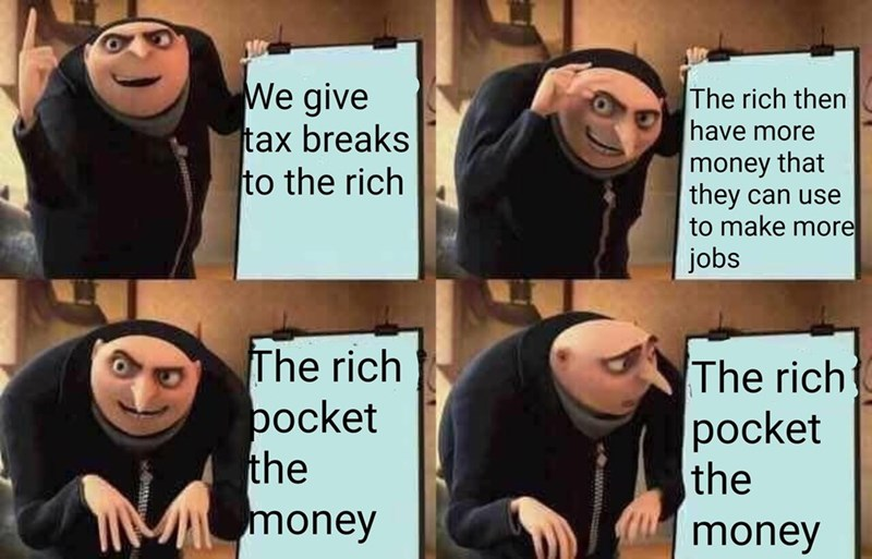 gru meme - Facial expression - We give tax breaks to the rich The rich then have more money that they to make more jobs can use The rich pocket the money The rich pocket the money