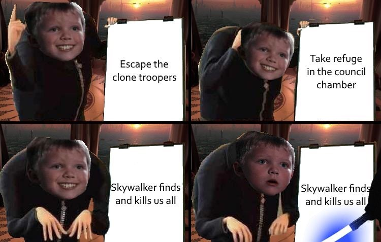 gru meme - Face - Take refuge Escape the clone troopers in the council chamber Skywalker finds and kills us all Skywalker finds and kills us all