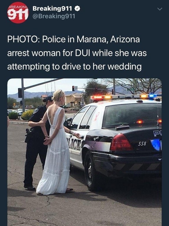 Vehicle - BREAKIN Breaking911 911 @Breaking 911 PHOTO: Police in Marana, Arizona arrest woman for DUI while she was attempting to drive to her wedding LICE 558