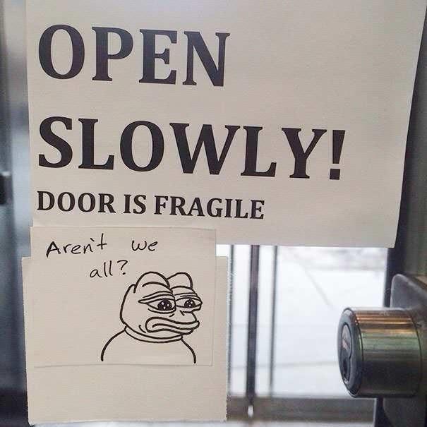 funny vandalism - Text - OPEN SLOWLY! DOOR IS FRAGILE Arent all? we