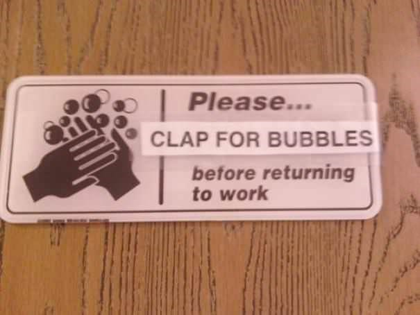 funny vandalism - Text - Please... CLAP FOR BUBBLES before returning to work