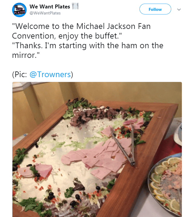 """Room - We Want Plates WANT Follow PLATES@WeWantPlates """"Welcome to the Michael Jackson Fan Convention, enjoy the buffet."""" """"Thanks. I'm starting with the ham on the mirror."""" (Pic: @Trowners)"""
