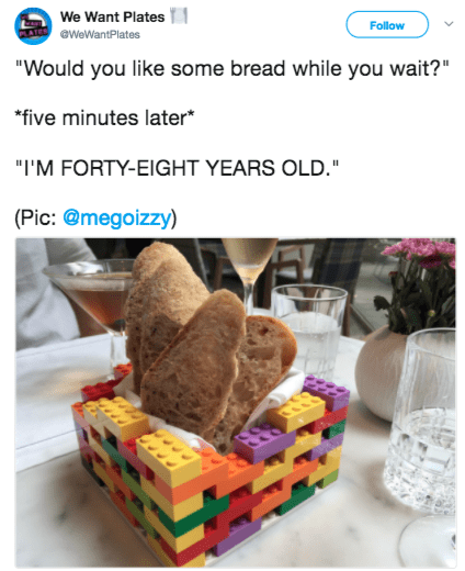 """Product - We Want Plates Follow eWeWantPlates """"Would you like some bread while you wait?"""" five minutes later """"I'M FORTY-EIGHT YEARS OLD."""" (Pic: @megoizzy)"""