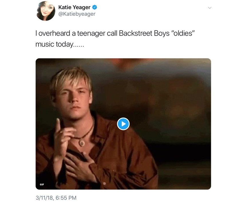 """Human - Katie Yeager @Katiebyeager loverheard a teenager call Backstreet Boys """"oldies"""" music today... GIF 3/11/18, 6:55 PM"""