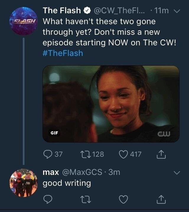 Text - The Flash@CW_TheFl... 11m FLASH What haven't these two gone through yet? Don't miss a new episode starting NOW on The CW! #The Flash GIF Cw 37 L2128 417 max @MaxGCS 3m good writing