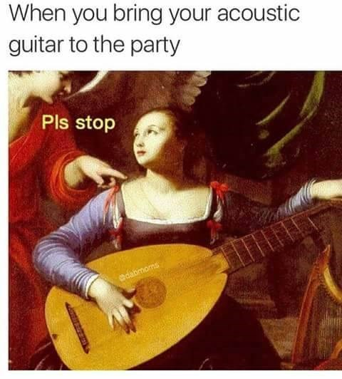 Funny meme about bringing an acoustic guitar to parties.