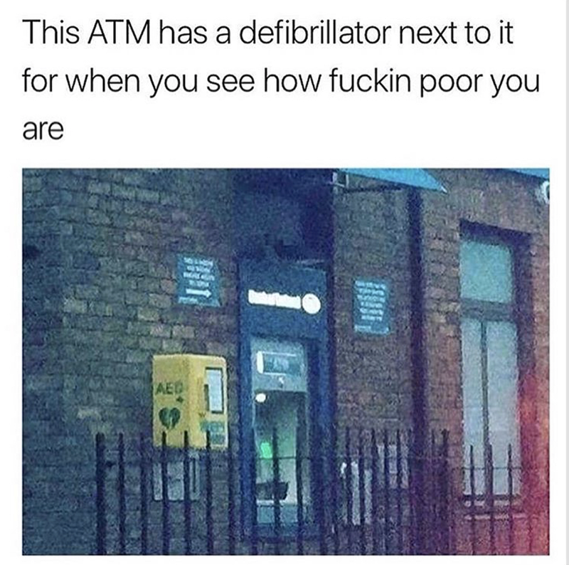 Text - This ATM has a defibrillator next to it for when you see how fuckin poor you are REAL AEG