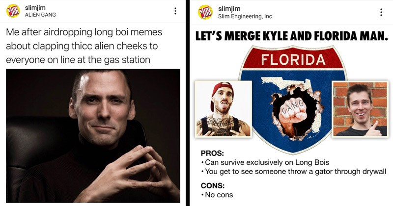 Funny memes and tweets from the Slim Jim Instagram account | Person - B slimjim ALIEN GANG Jim after airdropping long boi memes about clapping thicc alien cheeks everyone on line at gas station Liked by tindervsreality and 44,418 others slimjim making difference SOON View all 816 comments dr doofnsmurtz Is this actual slim Jim page or meme acC slimjim @dr_doofns_nigga yes 6 days ago