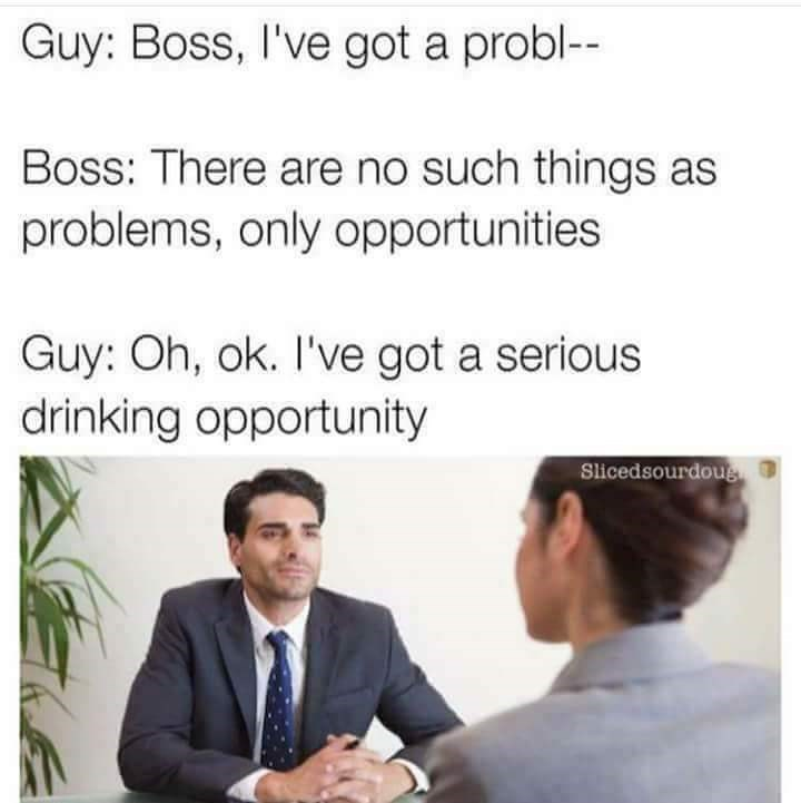 Funny meme about drinking opportunities.