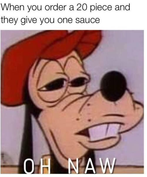 Cartoon - When you order a 20 piece and they give you one sauce OHNAW