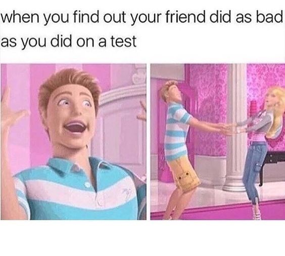 Text - when you find out your friend did as bad as you did on a test