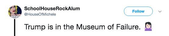 Text - SchoolHouseRockAlum Follow @HouseOfMichele Trump is in the Museum of Failure.