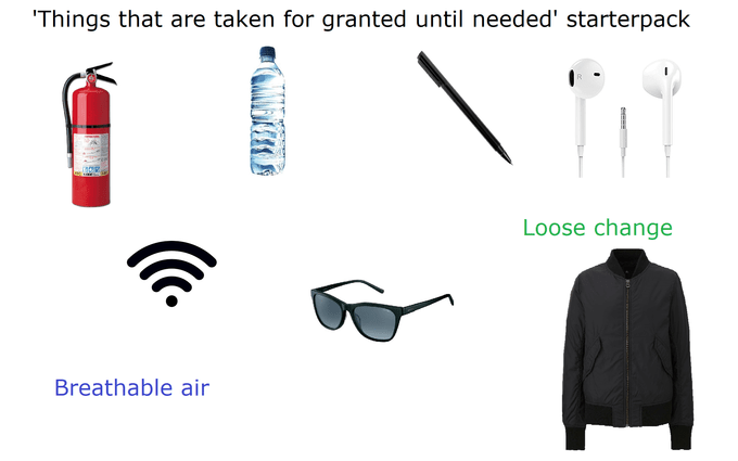 Line - Things that are taken for granted until needed' starterpack Loose change Breathable air